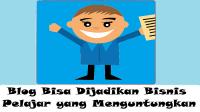 Blog Bisa Dijadikan Bisnis Pelajar